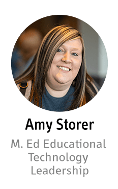 Amy Storer - M. Ed Educational Technology Leadership